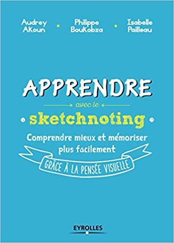 Apprendre avec le sketchnoting – A. Ajoun, Ph. Boukobza, I. Pailleau