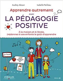 Apprendre autrement avec la pédagogie positive –  A. Ajoun, I. Pailleau